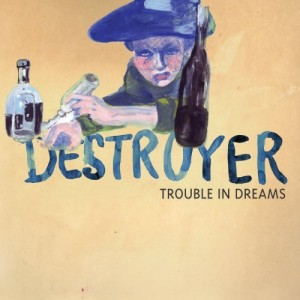 Destroyer – Trouble in Dreams