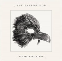 The Parlor – Mob And You Were a Crow