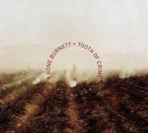 T Bone Burnett – Tooth of Crime